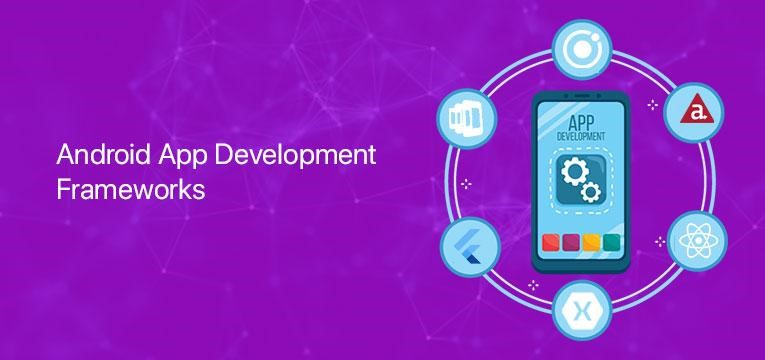 Top Most Android App Development Frameworks