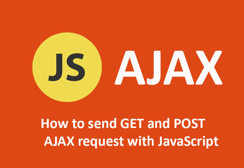 How to send GET and POST AJAX request with JavaScript